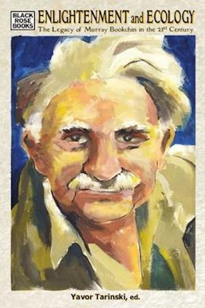 Enlightenment and Ecology - The Legacy of Murray Bookchin in the 21st Century
