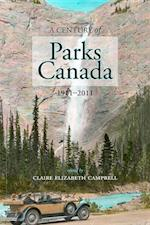 A Century of Parks Canada, 1911-2011 (Canadian History and Environment, nr. 1)