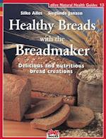 Healthy Breads with a Breadmaker (Alive Natural Health Guides, nr. 13)
