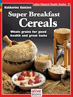 Super Breakfast Cereals (Alive Natural Health Guides, nr. 21)