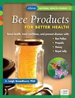 Bee Products for Better Health (Alive Natural Health Guides, nr. 28)