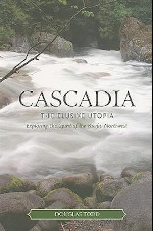Bog, paperback Cascadia: The Elusive Utopia af Douglas Todd