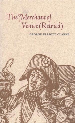 Bog, paperback The Merchant of Venice (Retried) af George Elliott Clarke
