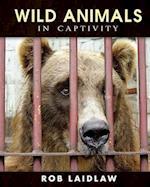 Wild Animals in Captivity af Rob Laidlaw