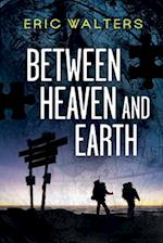 Between Heaven and Earth af Eric Walters