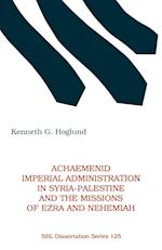 Achaemenid Imperial Administration in Syria-Palestine & the Missions of Ezra & Nehemiah (Dissertation Paperback, nr. 125)