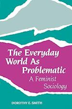 The Everyday World as Problematic (Northeastern Series on Feminist Theory)