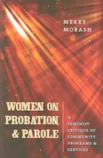 Women on Probation and Parole (The Northeastern Series on Gender, Crime, and Law)
