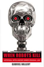 When Robots Kill af Gabriel Hallevy