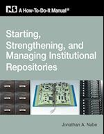 Starting, Strengthening and Managing Institutional Repositories (How To Do It Manuals Paperback)