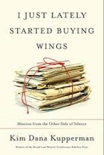 I Just Lately Started Buying Wings af Kim Dana Kupperman