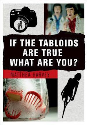 If the Tabloids Are True What Are You?