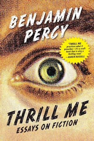 Thrill Me af Benjamin Percy