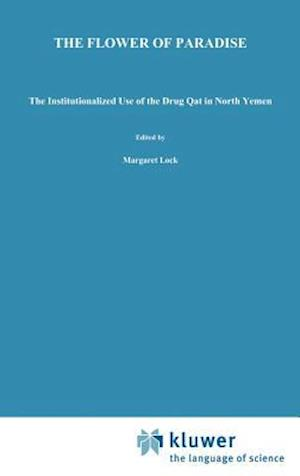 The Flower of Paradise : The Institutionalized Use of the Drug Qat in North Yemen