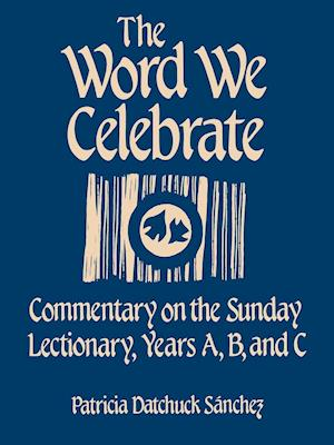 Word We Celebrate: Commentary on the Sunday Lectionary, Years A, B & C