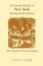 The Border Warfare of New York During the Revolution; Or, the Annals of Tryon County