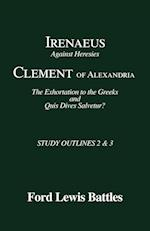 Irenaeus' 'Against Heresies' and Clement of Alexandria's 'The Exhortation to the Greeks' and 'Quis Dives Salvetur?' (Study Outlines)