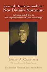 Samuel Hopkins and the New Divinity Movement (Jonathan Edwards Classic Studies)