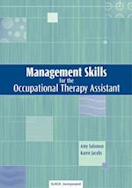 Management Skills for the Occupational Therapy Assistant (MANAGEMENT SKILLS FOR THE OCCUPATIONAL THERAPY ASSISTANT)