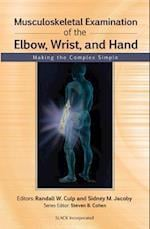 Musculoskeletal Examination of the Elbow, Wrist, and Hand (Musculoskeletal Examination: Making the Complex Simple)