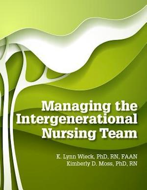 Bog, paperback Managing the Intergenerational Nursing Team af Kimberly D. Moss, K. Lynn Wieck