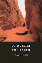 So Quietly the Earth