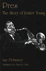 Pres: The Story of Lester Young af Luc Delannoy