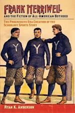 Frank Merriwell and the Fiction of All-American Boyhood (Sport, Culture & Society)