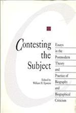 Contesting the Subject (Theory and Practice of Biography and Biographical Criticism)