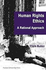 Human Rights Ethics (Purdue Human Rights Studies)
