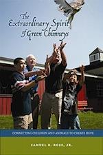 The Extraordinary Spirit of Green Chimneys (New Directions in the Human-animal Bond)