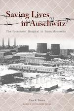 Saving Lives in Auschwitz (Shofar Supplements in Jewish Studies)