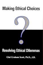 Making Ethical Choices, Resolving Ethical Dilemmas af Gini Graham Scott