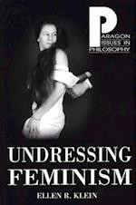 Undressing Feminism (PARAGON ISSUES IN PHILOSOPHY)
