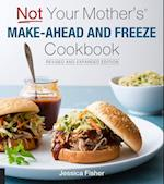 Not Your Mother's Make-Ahead and Freeze Cookbook Revised and Expanded Edition (Not Your Mother's)