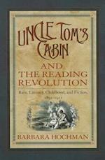 Uncle Tom's Cabin and the Reading Revolution (Studies in Print Culture and the History of the Book)