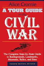 A Tour Guide to the Civil War: The Complete State-By-State Guide to Battlegrounds, Landmarks, Museums, Relics, and Sites