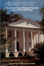 Hidden Glory: The Life and Times of Hampton Plantation, Legend of the South Santee