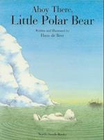 Ahoy There, Little Polar Bear (Little Polar Bear)