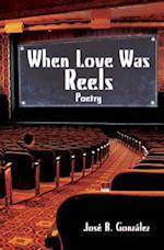 When Love Was Reels