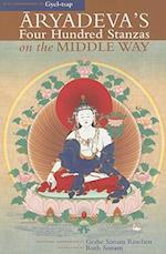 Aryadeva's Four Hundred Stanzas on the Middle Way (Textual Studies and Translations in Indo-Tibetan Buddhism)