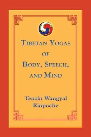 Tibetan Yogas of Body, Speech, and Mind af Tenzin Wangyal