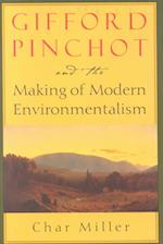Gifford Pinchot and the Making of Modern Environmentalism af Char Miller