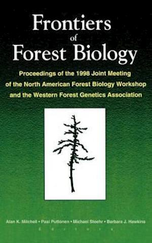 Frontiers of Forest Biology: Proceedings of the 1998 Joint Meeting of the North American Forest Biology Workshop and the Western