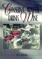 Conserve Water, Drink Wine