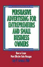 Persuasive Advertising for Entrepreneurs and Small Business Owners (Haworth Marketing Resources)