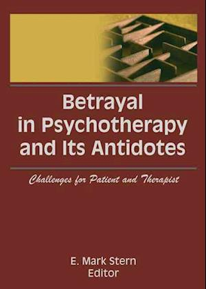 Betrayal in Psychotherapy and Its Antidotes