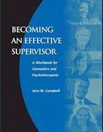 Becoming an Effective Supervisor: A Workbook for Counselors and Psychotherapists af Jane Campbell