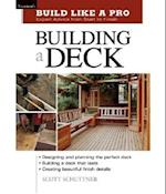 Building a Deck (Build Like a Pro - Expert Advice from Start to Finish)