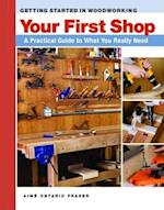 Your First Workshop (GETTING STARTED IN WOODWORKING)